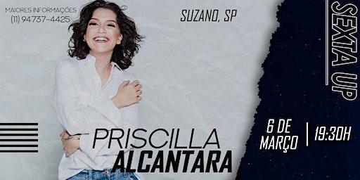 Priscilla Alcântara em Suzano, SP. Sexta UP.