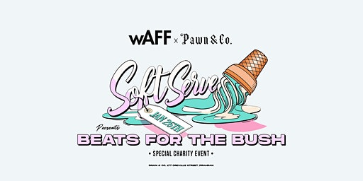 wAFF x Pawn & Co. x Soft Serve presents Beats for the Bush