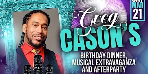 Greg Cason's Birthday Dinner, Musical Extravaganza & Afterparty