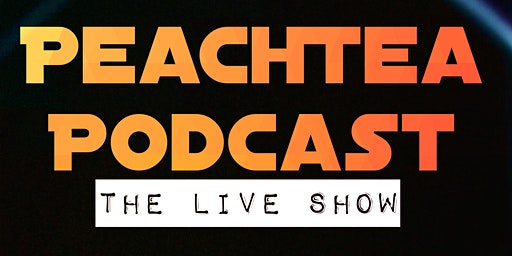 PeachTea Podcast:The Live Show
