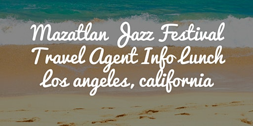 2020 Mazatlan Jazz Festival Travel Agent Interest Lunch