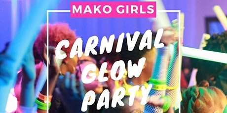 MAKO GIRLS 6TH ANNUAL CARNIVAL GLOW PARTY tickets