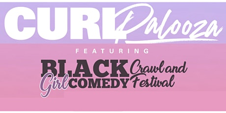 Curlpalooza  & Black Girl Comedy  Crawl & Festival tickets
