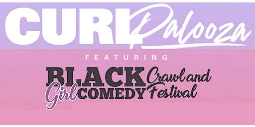 Curlpalooza  & Black Girl Comedy  Crawl & Festival