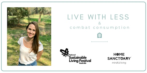 Live With Less and Combat Consumption | Sustainable Living Festival