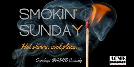 Smokin' Sunday: 7pm Show tickets