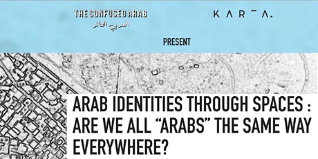 """Arab identities through spaces: are we all """"Arabs"""" the same way everywhere? tickets"""