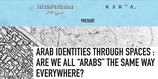 """Arab identities through spaces: are we all """"Arabs"""" the same way everywhere?"""