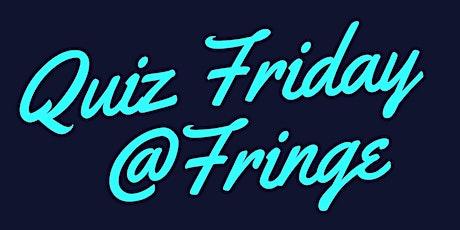 Quiz Friday @Fringe tickets
