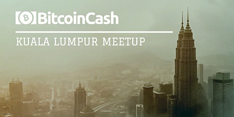 Kuala Lumpur Bitcoin Cash Hangout [FREE] tickets