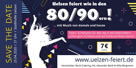 80er/90er Party 2022 - Uelzen Stadthalle - uelzen-feiert.de Tickets