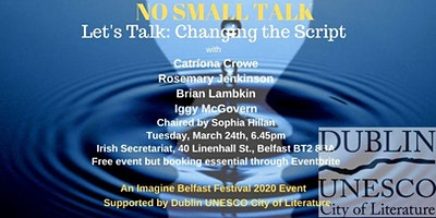 "NO SMALL TALK Campaign: ""Changing the Script"" -  Imagine Belfast Festival of Ideas and Politics 2020 Event"
