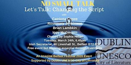 "NO SMALL TALK Campaign: ""Changing the Script"" -  Imagine Belfast Festival of Ideas and Politics 2020 Event tickets"