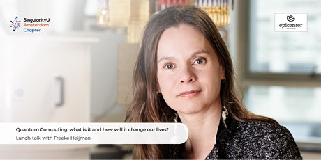 SingularityU Chapter Amsterdam Lunch-talk: 'Quantum Computing, what is it and how will it change our lives?' with Freeke Heijman tickets