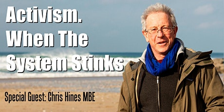 Activism: When The System Stinks. Guest speaker Chris Hines MBE tickets