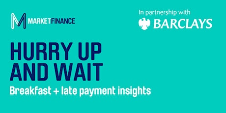 LONDON! Hurry up and wait: late payments insights with MarketFinance tickets