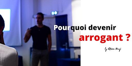 Conférence - Pourquoi devenir arrogant ?