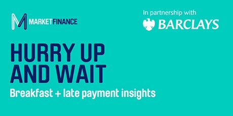 LEEDS! Hurry up and wait: late payments insights with MarketFinance tickets