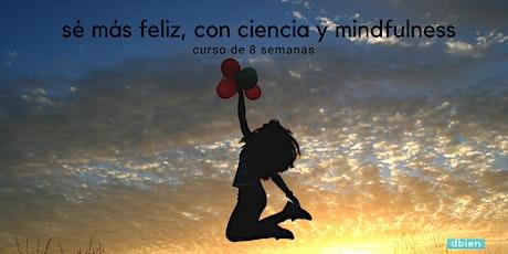 Curso 8 semanas: Sé Más Feliz, con Ciencia y Mindfulness entradas