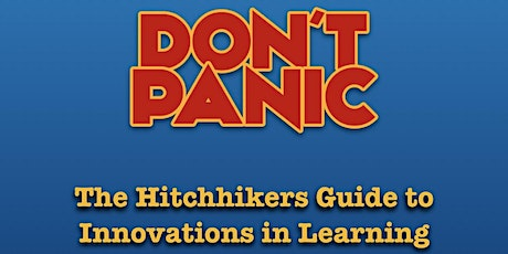 Don't Panic - The hitchhikers guide to innovations in learning tickets