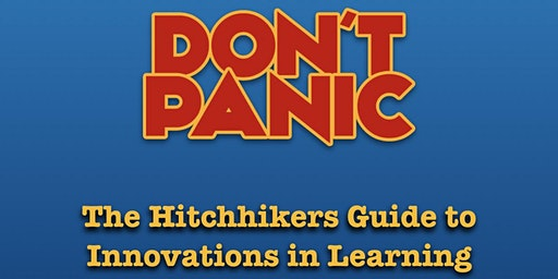 Don't Panic - The hitchhikers guide to innovations in learning