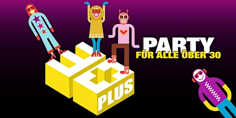 30 PLUS Party 21.03.2020 Tickets