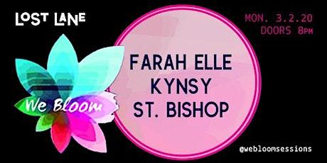 We Bloom Presents: Farah Elle, KYNSY & St. Bishop tickets