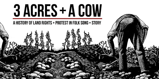 3 Acres + A Cow, A History Of Land Rights + Protest in Folk Song + Story