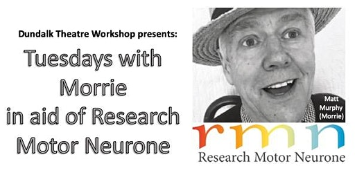Tuesdays with Morrie in aid of Research Motor Neurone