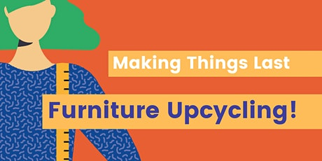 Making Things Last - Furniture Upcycling Group tickets