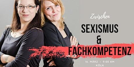 Zwischen Sexismus und Fachkompetenz Tickets