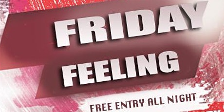 Friday Feeling (All New Weekly Friday Free Entry Party) 7pm-4am tickets