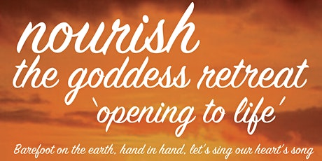 Nourish The Goddess Retreat: 'Opening To Life' tickets