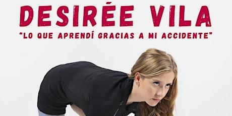 """Testimonio Desirée Vila """"Lo que aprendí gracias a mi accidente"""" entradas"""