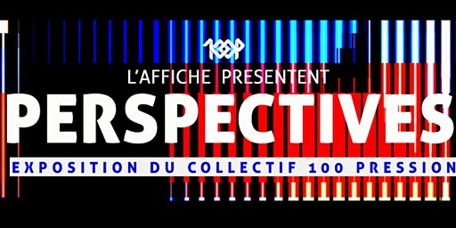 Vernissage exposition PERSPECTIVES du Collectif 100 Pression