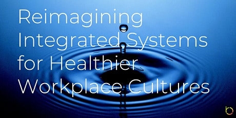 Reimagining Integrated Systems for Healthier Workplace Cultures tickets