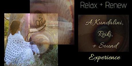 Relax + Renew - A Kundalini, Reiki, + Sound Experience tickets