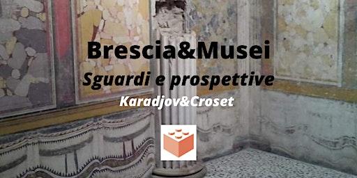 Brescia&Musei: sguardi e prospettive