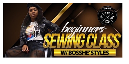 Beginners Sewing Class w/ Bosshe' Styles