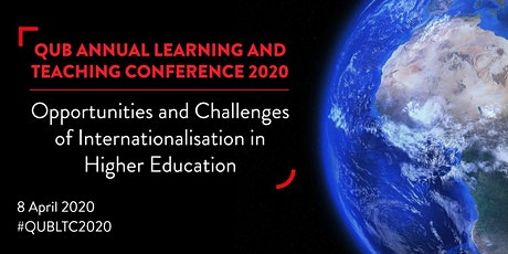 QUB LTC 2020: 'Opportunities and Challenges of Internationalisation in HE' tickets