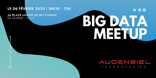 BIG DATA MEETUP by Audensiel Technologies - Lille