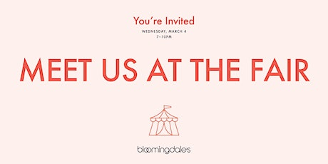MEET US AT THE FAIR: BLOOMINGDALE'S PRE-OPENING CELEBRATION tickets