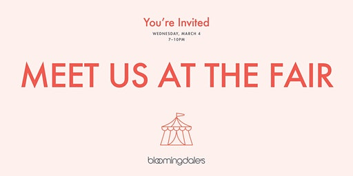 MEET US AT THE FAIR: BLOOMINGDALE'S PRE-OPENING CELEBRATION