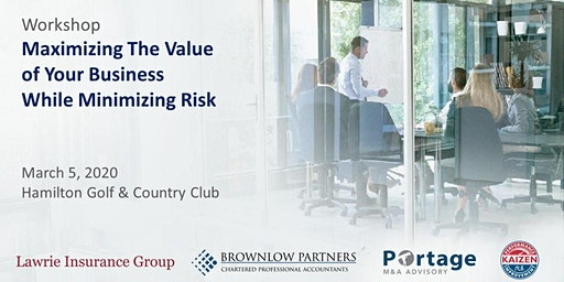 Maximizing The Value of Your Business While Minimizing Risk