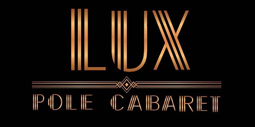 LUX POLE CABARET | April 4th