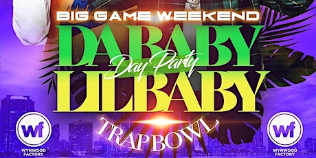 DA BABY & LIL BABY LIVE! SUPER BOWL WEEKEND TAKEOVER!  The BIGGEST Super Bowl Day Party in MIAMI! Saturday @ Wynwood Factory! (SWIRL)  tickets