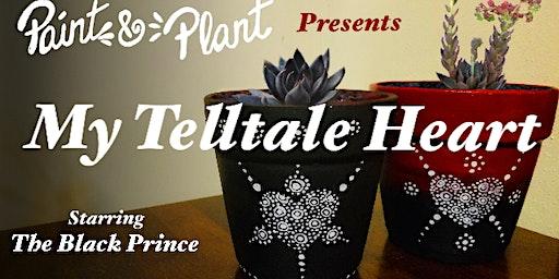 "Paint & Plant - ""My Telltale Heart"""