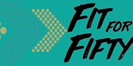 Fit for Fifty Feb 25-Apr 2 tickets