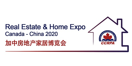 Real Estate & Home Expo Canada-China 2020 加中房地产家居博览会 tickets