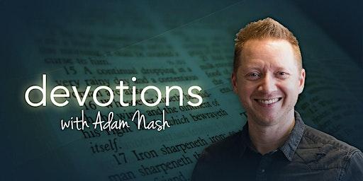 Devotions with Adam Nash